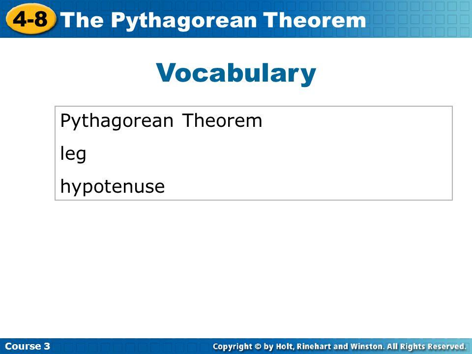 Course 3 4-8 The Pythagorean Theorem Pythagorean Theorem leg hypotenuse Vocabulary