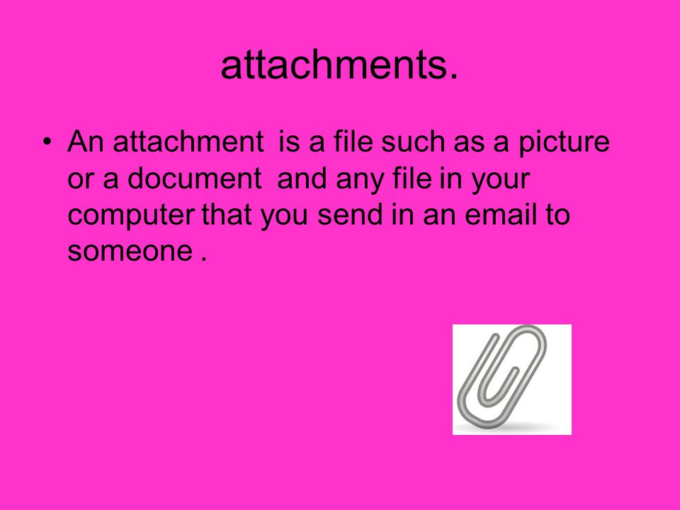 The benefits of attachments.You can send and attachment on any email.