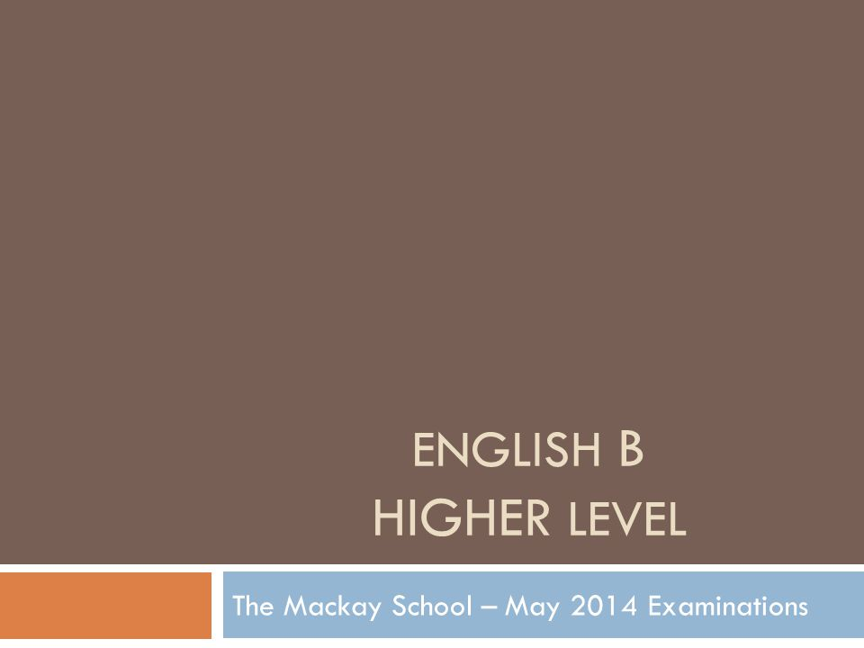 ENGLISH B HIGHER LEVEL The Mackay School – May 2014 Examinations