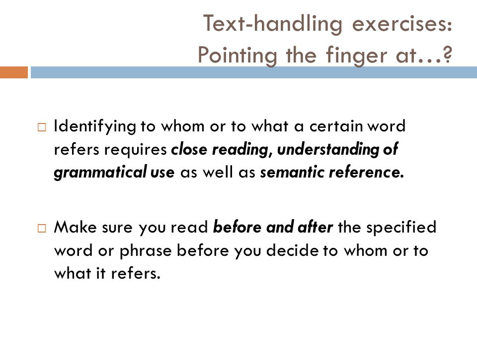 Text-handling exercises: Pointing the finger at…?  Identifying to whom or to what a certain word refers requires close reading, understanding of gram