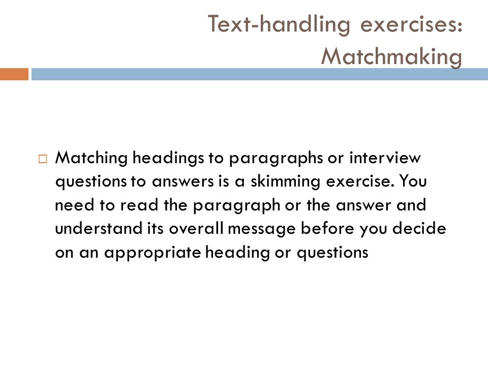 Text-handling exercises: Matchmaking  Matching headings to paragraphs or interview questions to answers is a skimming exercise.