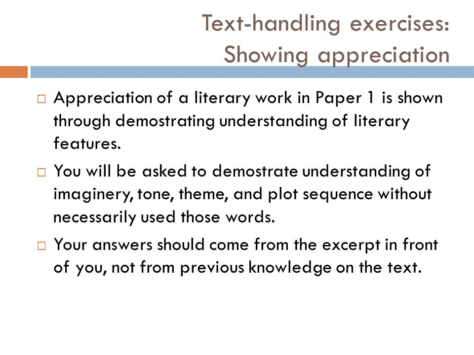 Text-handling exercises: Showing appreciation  Appreciation of a literary work in Paper 1 is shown through demostrating understanding of literary features.