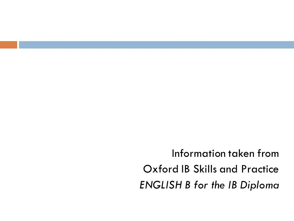 Information taken from Oxford IB Skills and Practice ENGLISH B for the IB Diploma