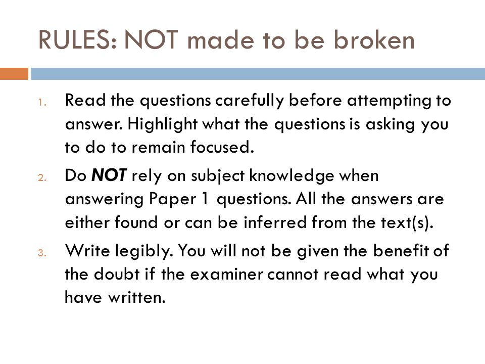 RULES: NOT made to be broken 1. Read the questions carefully before attempting to answer. Highlight what the questions is asking you to do to remain f