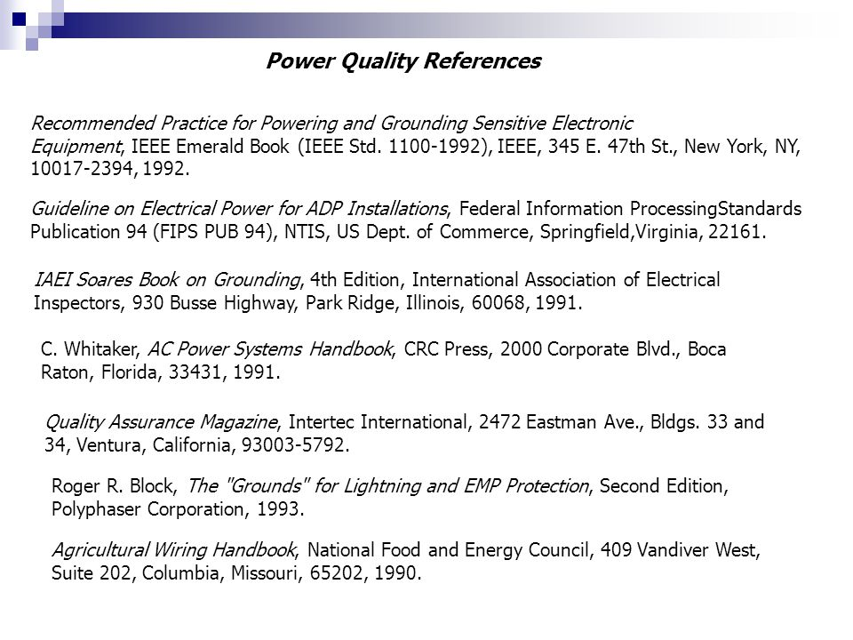 Power Quality References Recommended Practice for Powering and Grounding Sensitive Electronic Equipment, IEEE Emerald Book (IEEE Std.