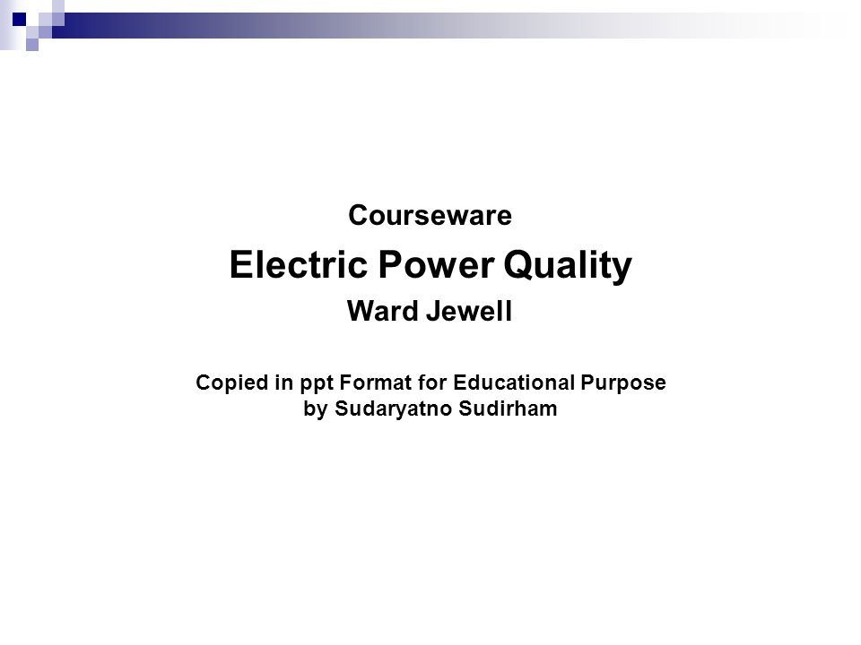 Courseware Electric Power Quality Ward Jewell Copied in ppt Format for Educational Purpose by Sudaryatno Sudirham
