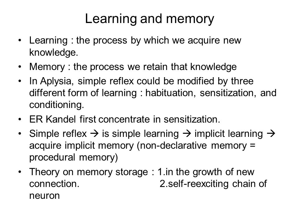 Learning and memory Learning : the process by which we acquire new knowledge.