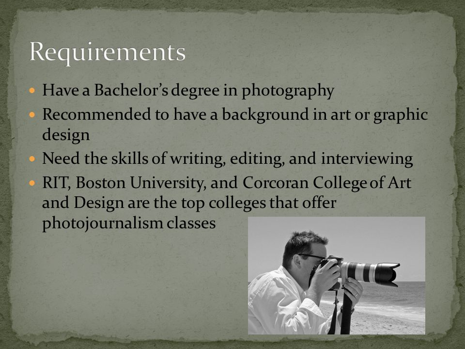 Job employment is very competitive The average yearly salary for photojournalists employed by newspapers in 2004 was $32,800 (not a lot, but not poverty level) About $17.78 hourly wage Could work for magazines, newspapers, weddings, and can take photos of just about anything Age range normally younger