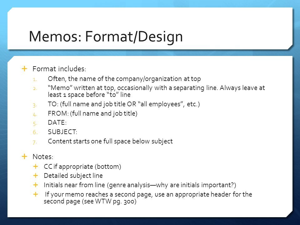 "Memos: Format/Design  Format includes: 1. Often, the name of the company/organization at top 2. ""Memo"" written at top, occasionally with a separating"