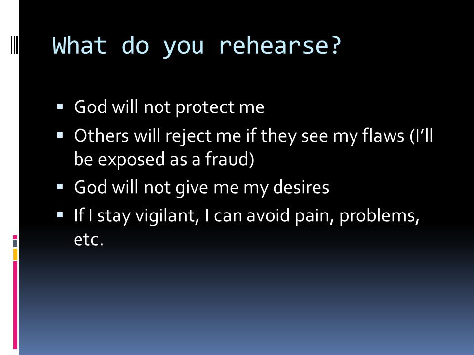 What do you rehearse.