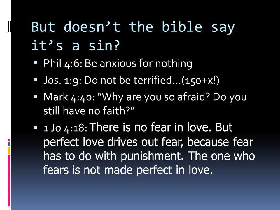 But doesn't the bible say it's a sin.  Phil 4:6: Be anxious for nothing  Jos.