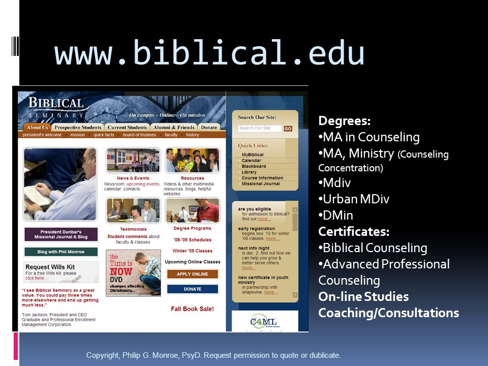 Degrees: MA in Counseling MA, Ministry (Counseling Concentration) Mdiv Urban MDiv DMin Certificates: Biblical Counseling Advanced Professional Counseling On-line Studies Coaching/Consultations Copyright, Philip G.