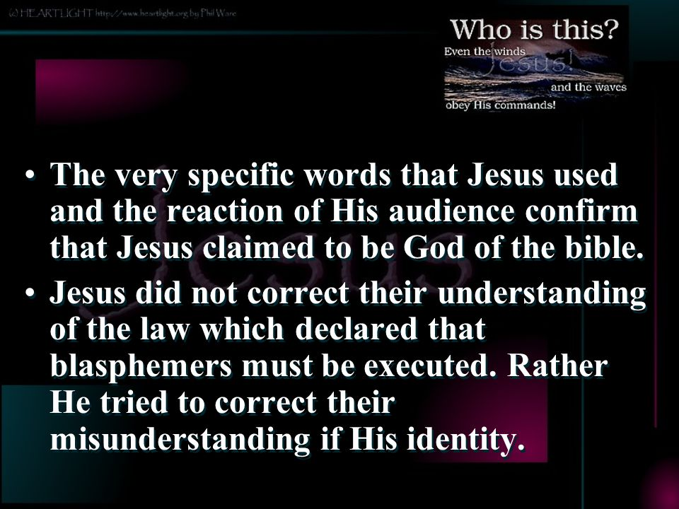 The very specific words that Jesus used and the reaction of His audience confirm that Jesus claimed to be God of the bible.