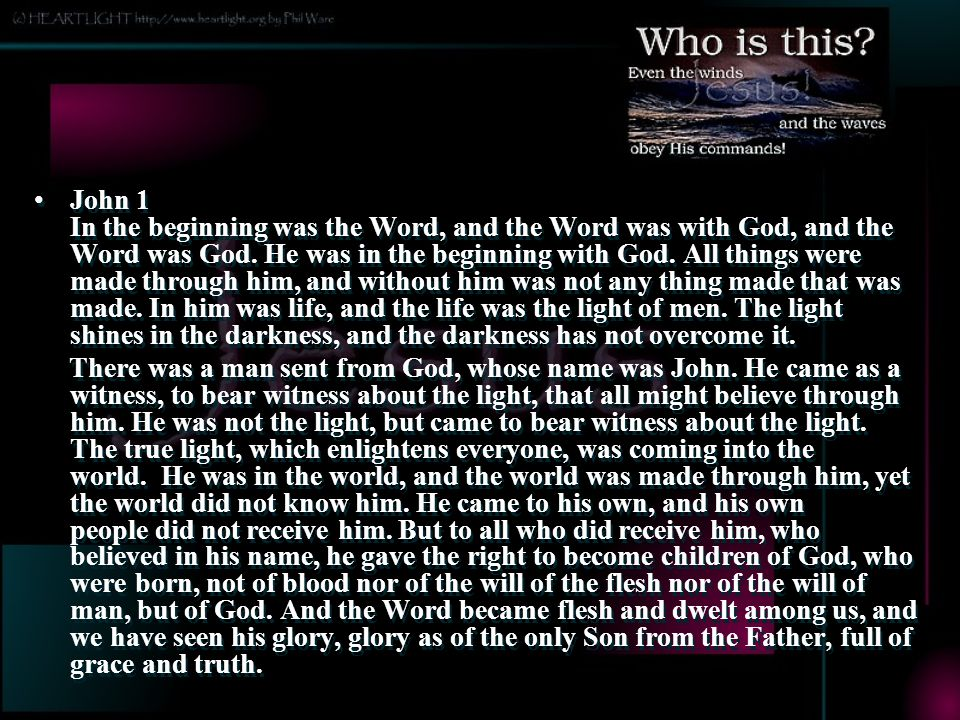 John 1 In the beginning was the Word, and the Word was with God, and the Word was God.