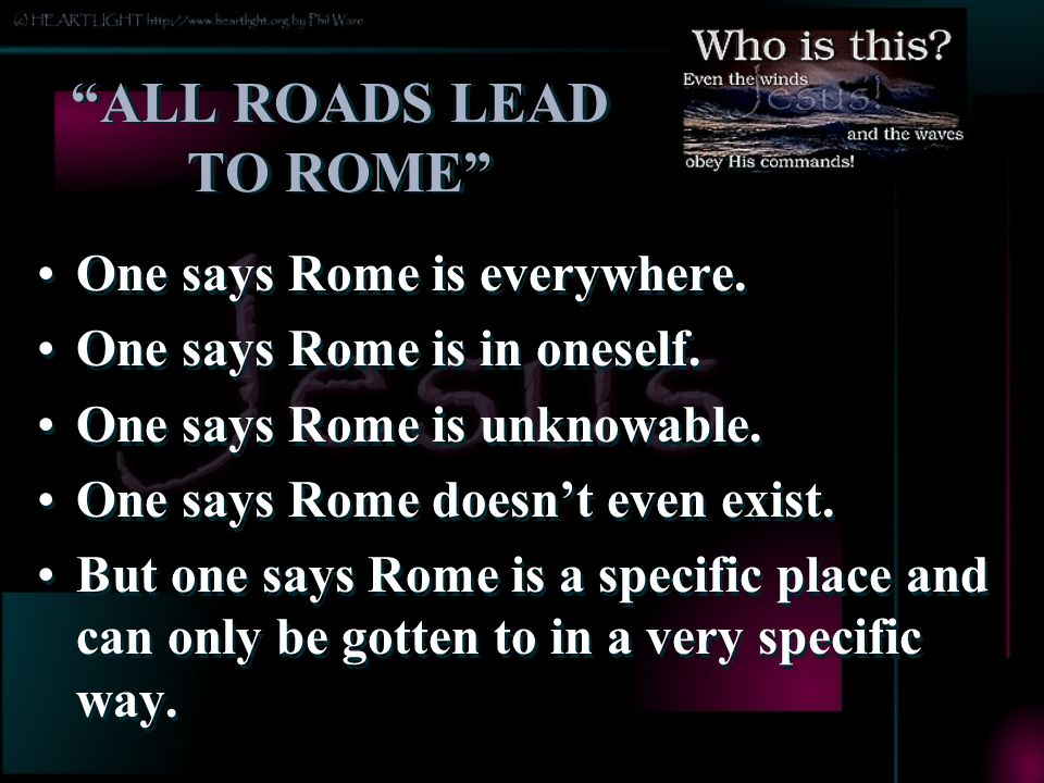 ALL ROADS LEAD TO ROME One says Rome is everywhere.