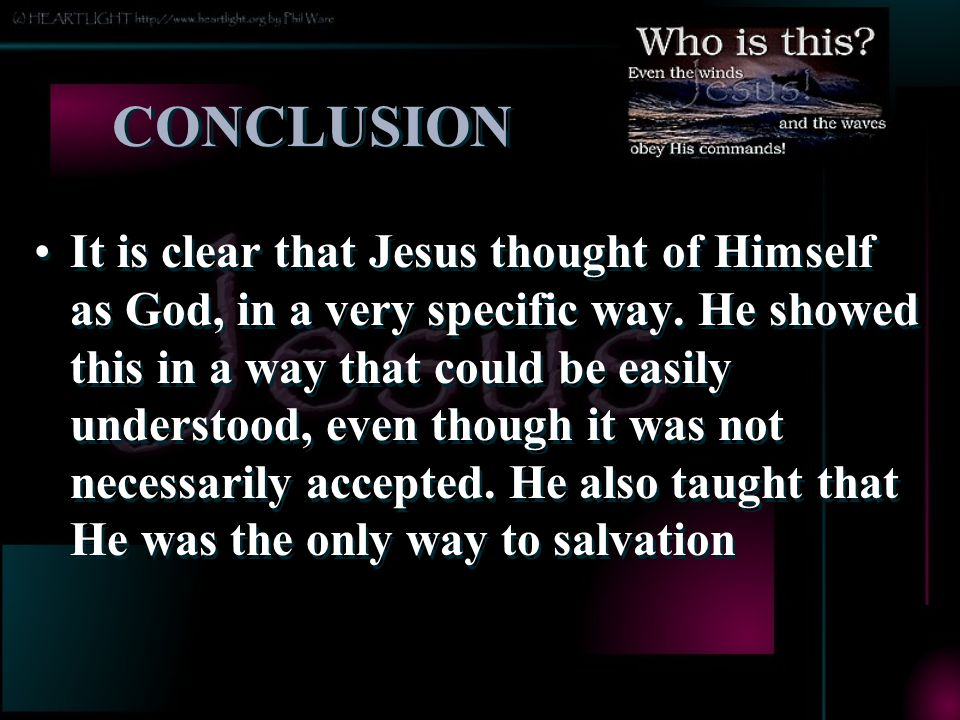 CONCLUSION It is clear that Jesus thought of Himself as God, in a very specific way.