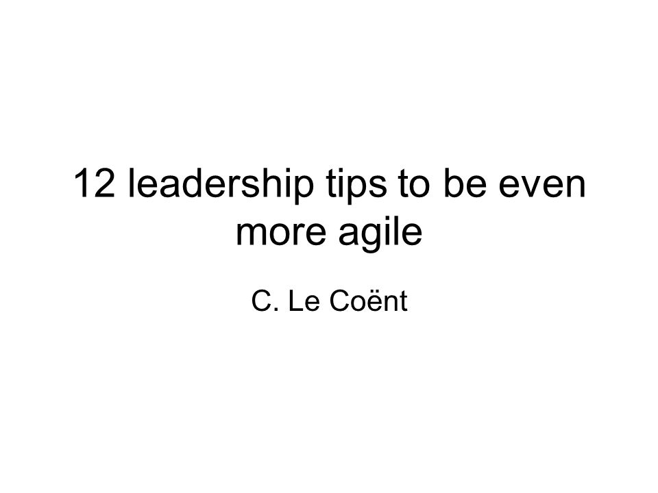 12 leadership tips to be even more agile C. Le Coënt