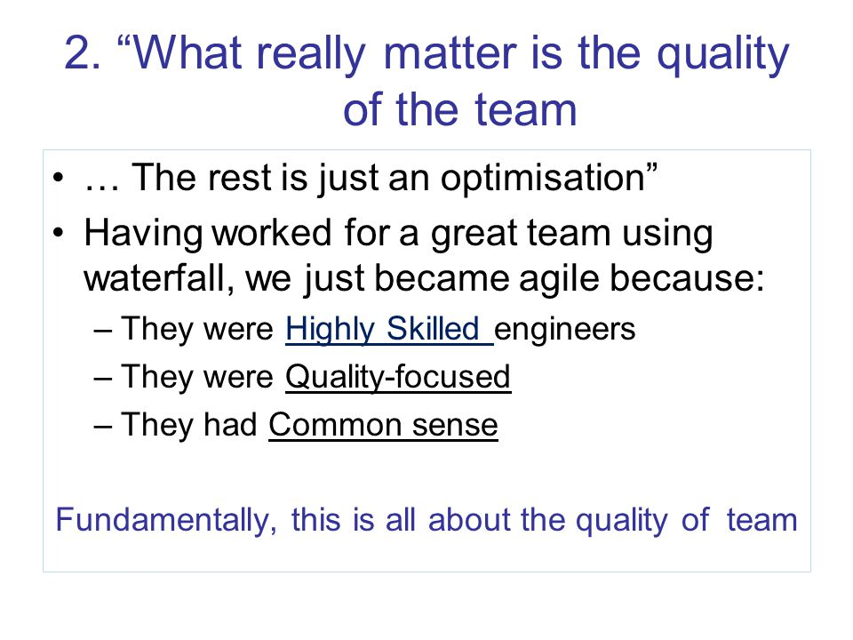 """2. """"What really matter is the quality of the team … The rest is just an optimisation"""" Having worked for a great team using waterfall, we just became a"""