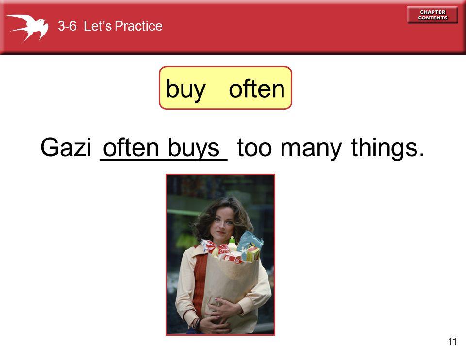 11 Gazi _________ too many things.often buys 3-6 Let's Practice buy often