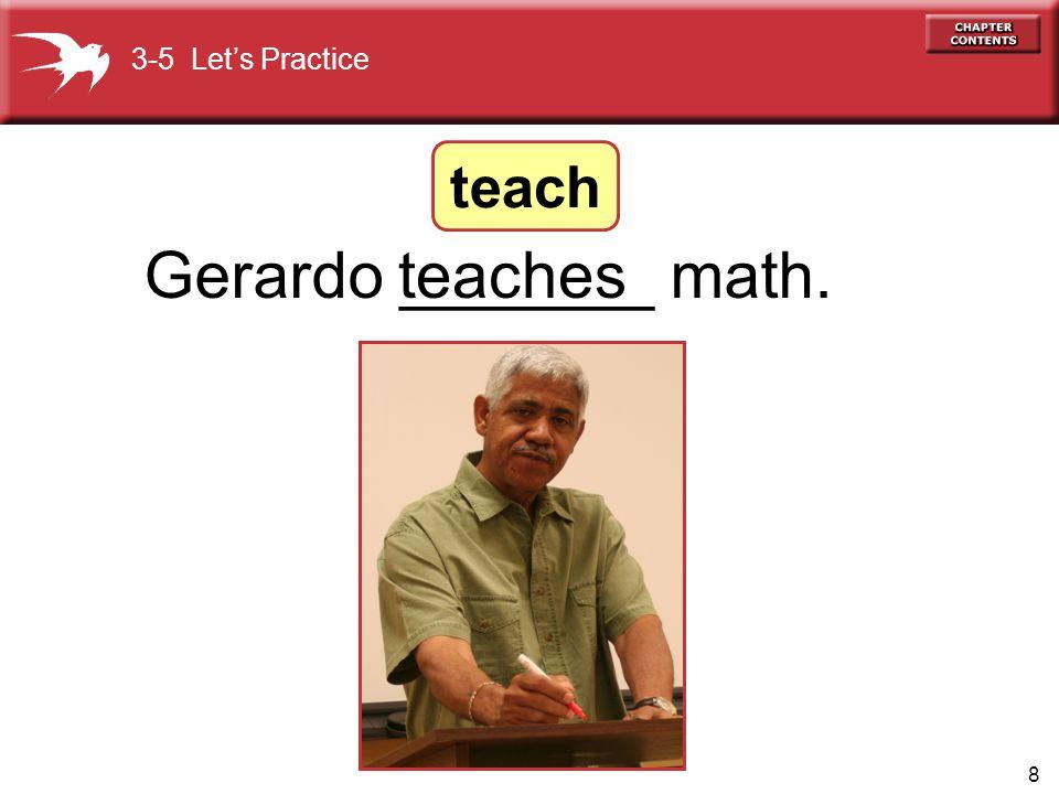 8 Gerardo _______ math.teaches 3-5 Let's Practice teach