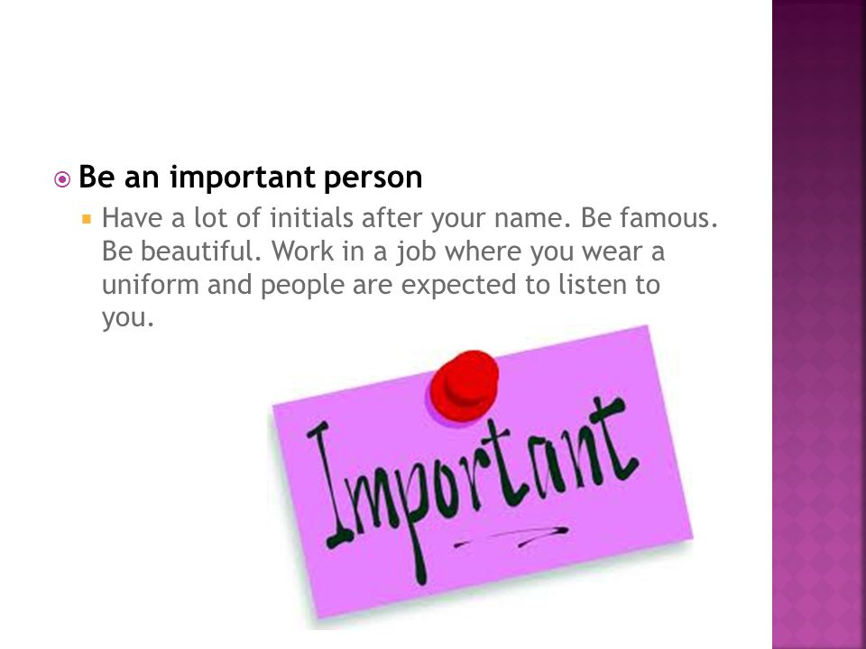  Be an important person  Have a lot of initials after your name.