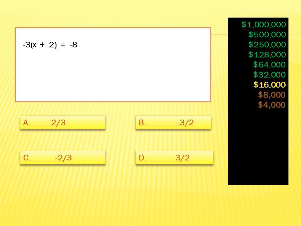 -3(x + 2) = -8 A. 2/3 B. -3/2 C. -2/3 D. 3/2