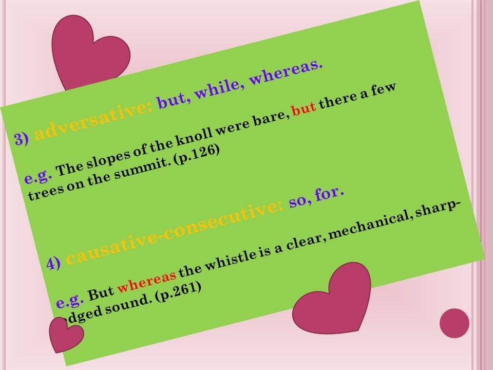 3) adversative: but, while, whereas.e.g.