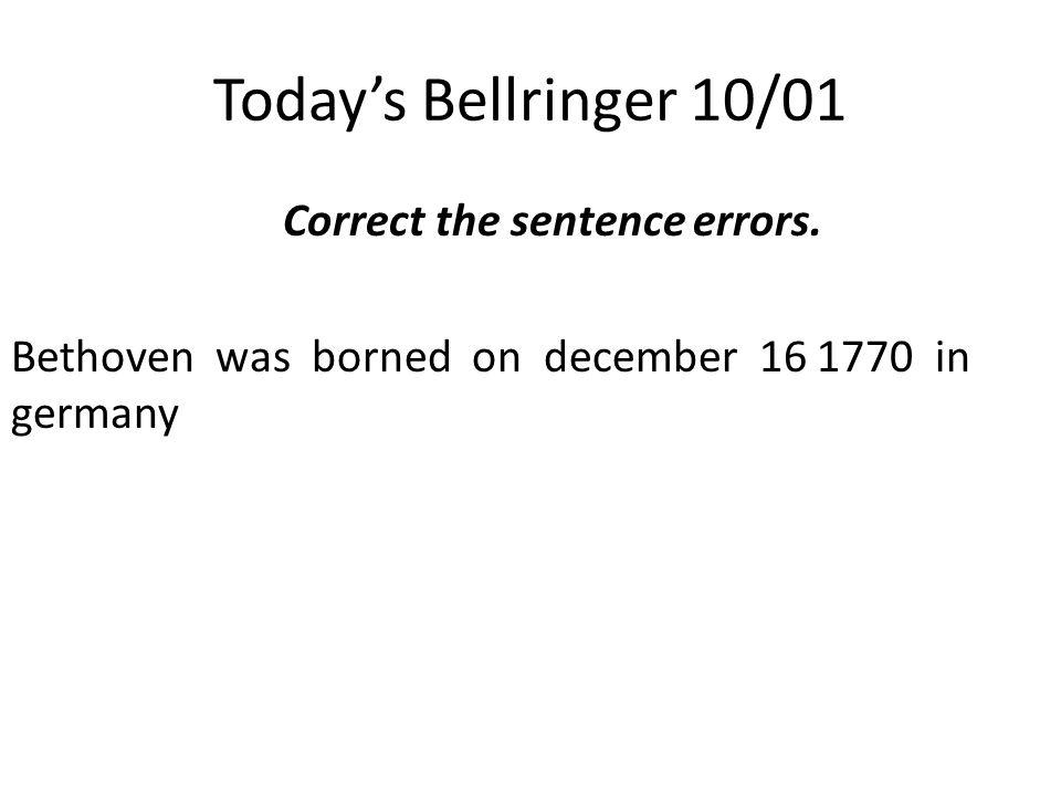 Today's Bellringer 10/01 Correct the sentence errors.