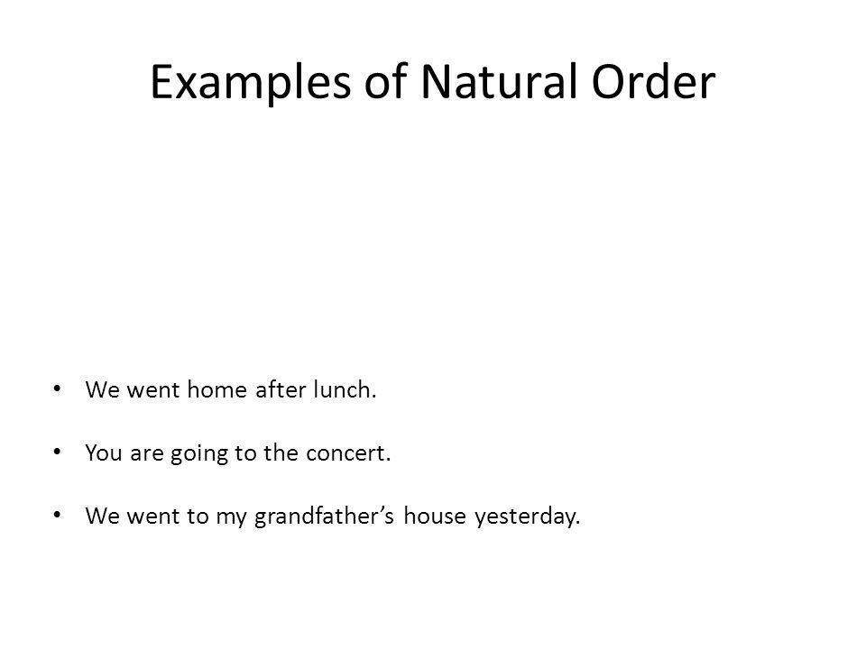 Examples of Natural Order We went home after lunch.