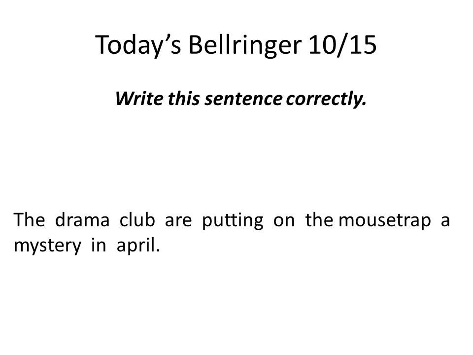 Today's Bellringer 10/15 Write this sentence correctly.