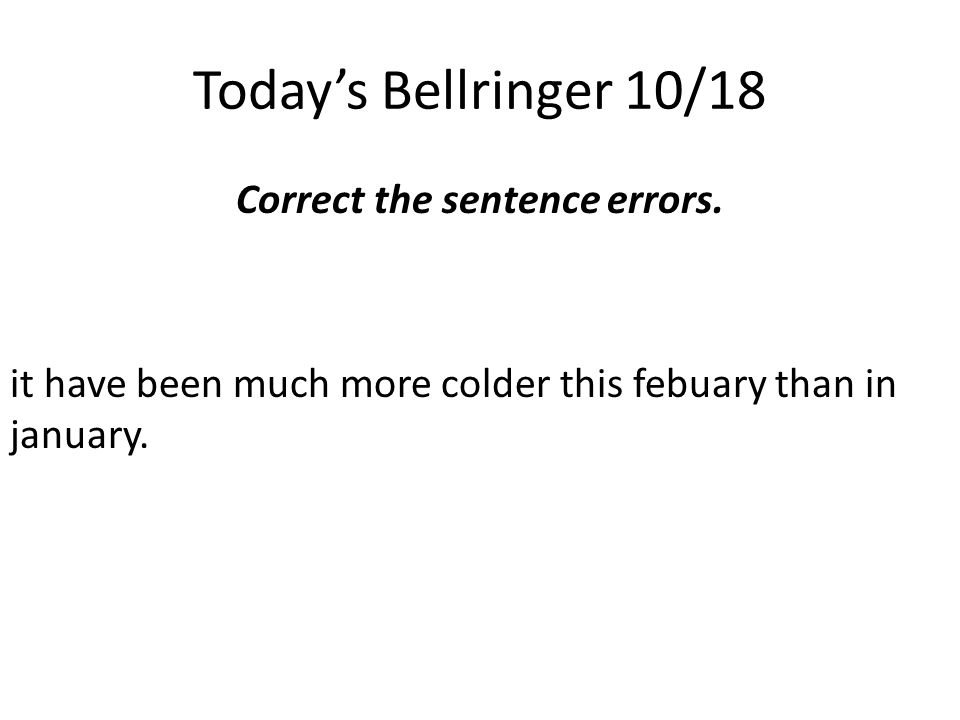 Today's Bellringer 10/18 Write this sentence correctly.