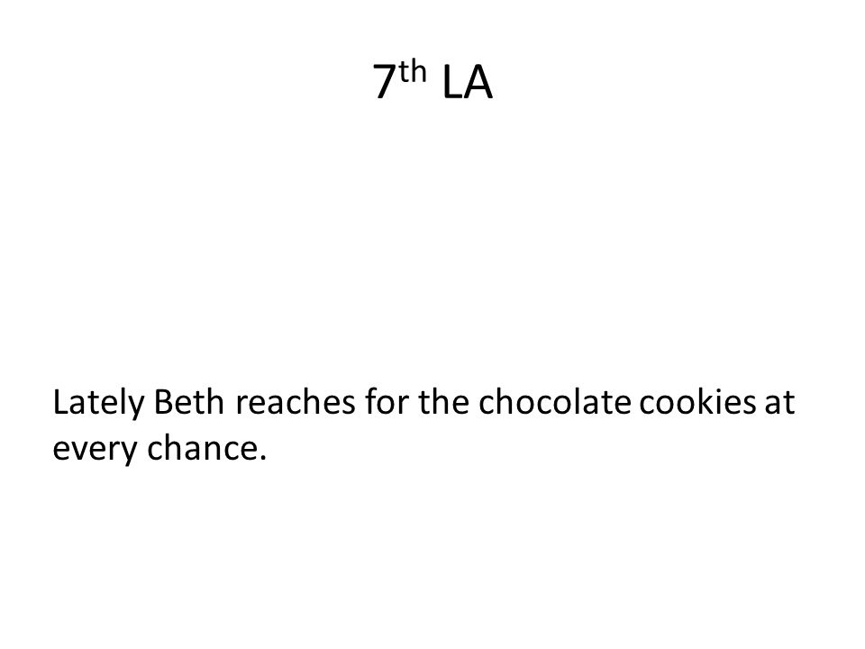 7 th LA Lately Beth reaches for the chocolate cookies at every chance.