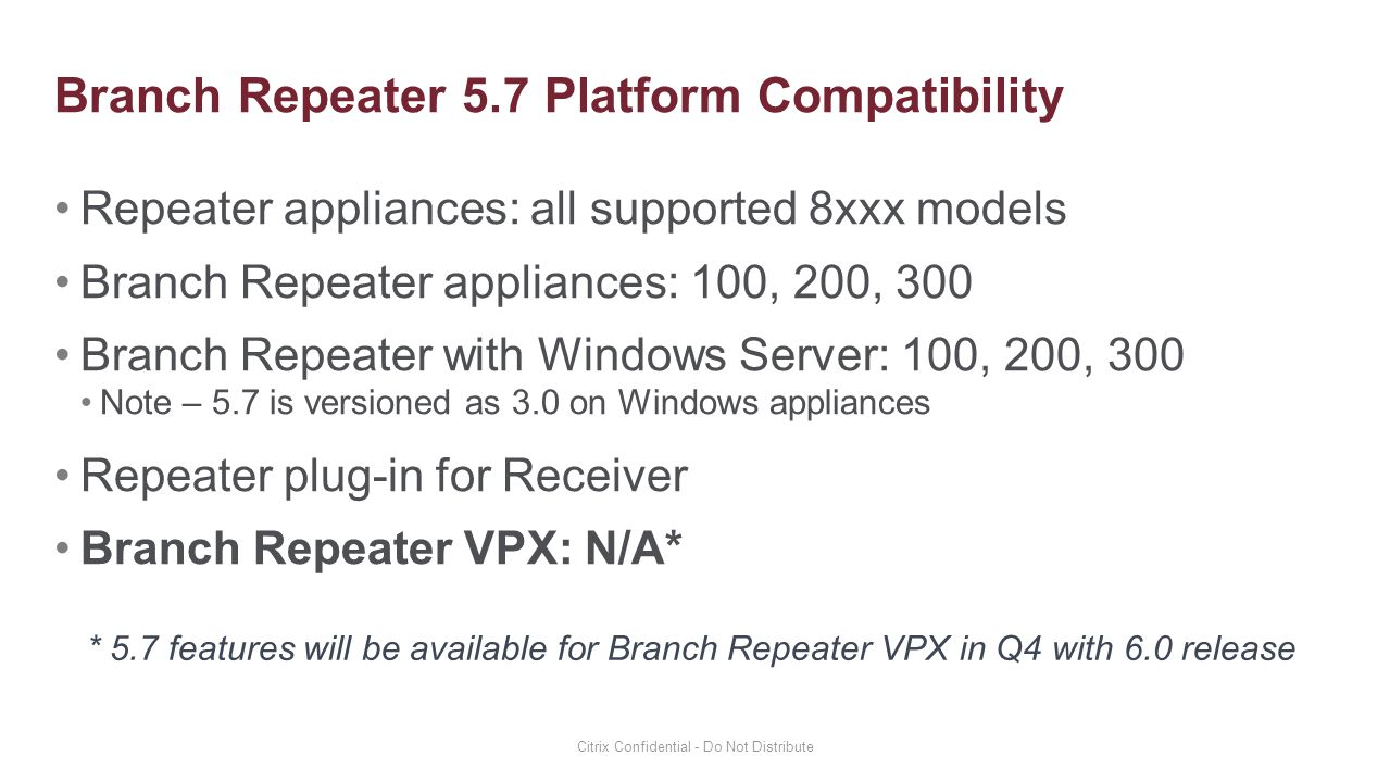 Repeater appliances: all supported 8xxx models Branch Repeater appliances: 100, 200, 300 Branch Repeater with Windows Server: 100, 200, 300 Note – 5.7
