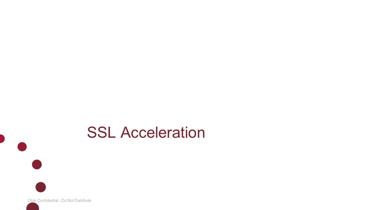 SSL Acceleration Citrix Confidential - Do Not Distribute