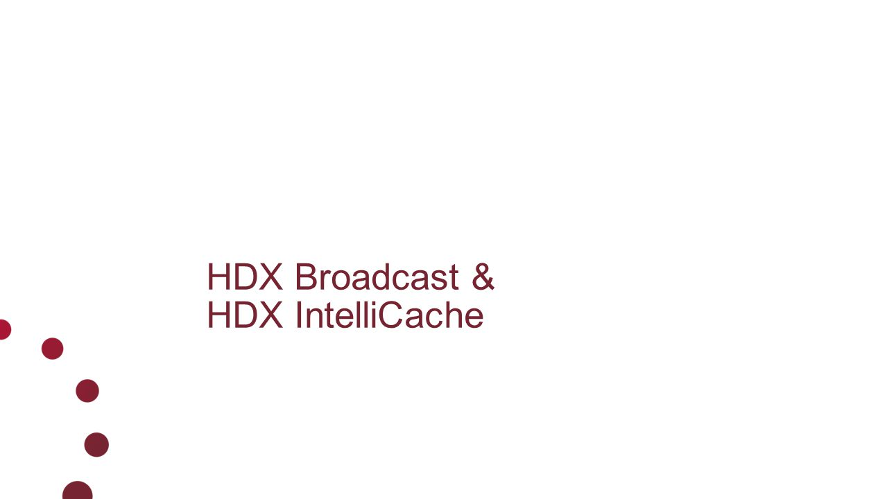 HDX Broadcast & HDX IntelliCache