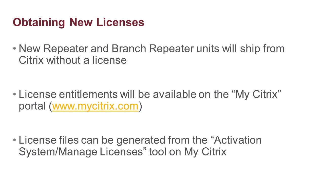 """New Repeater and Branch Repeater units will ship from Citrix without a license License entitlements will be available on the """"My Citrix"""" portal (www.m"""
