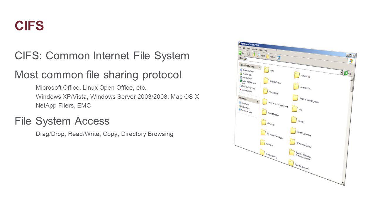 CIFS CIFS: Common Internet File System Most common file sharing protocol Microsoft Office, Linux Open Office, etc. Windows XP/Vista, Windows Server 20