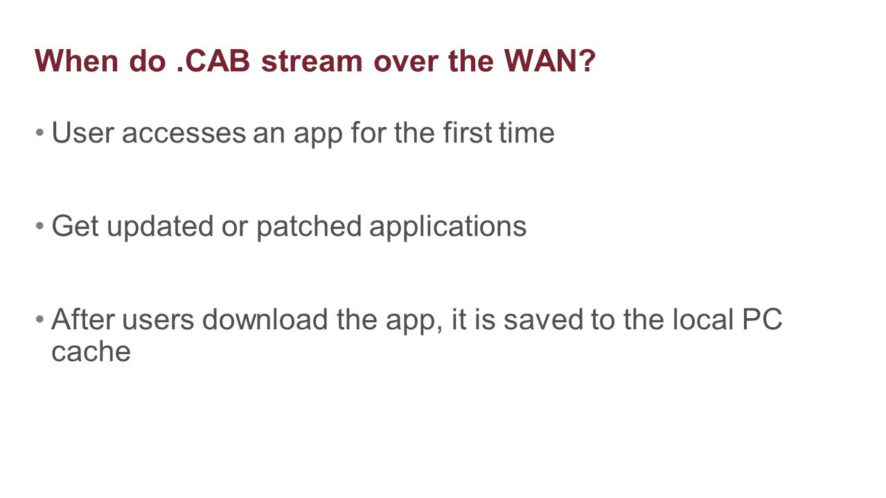 User accesses an app for the first time Get updated or patched applications After users download the app, it is saved to the local PC cache When do.CA