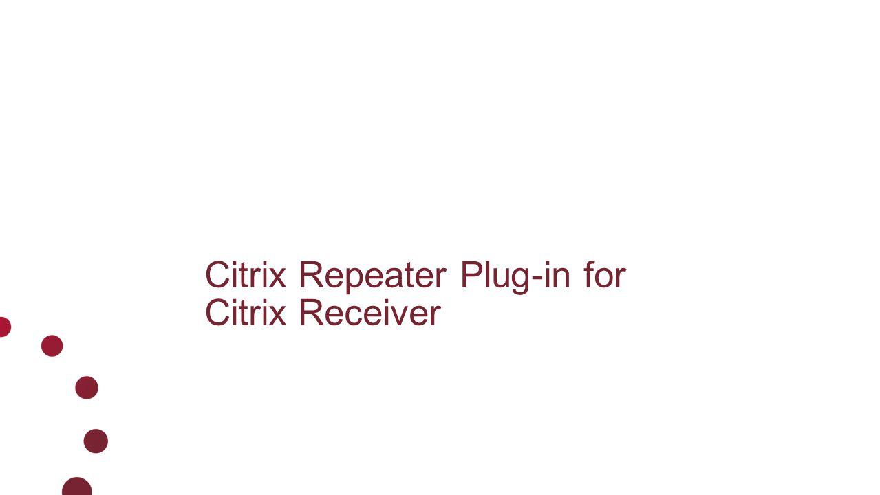 Citrix Repeater Plug-in for Citrix Receiver