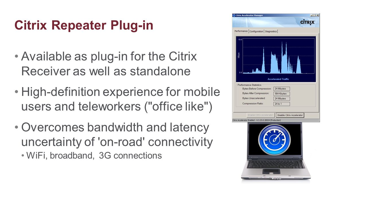 Available as plug-in for the Citrix Receiver as well as standalone High-definition experience for mobile users and teleworkers (