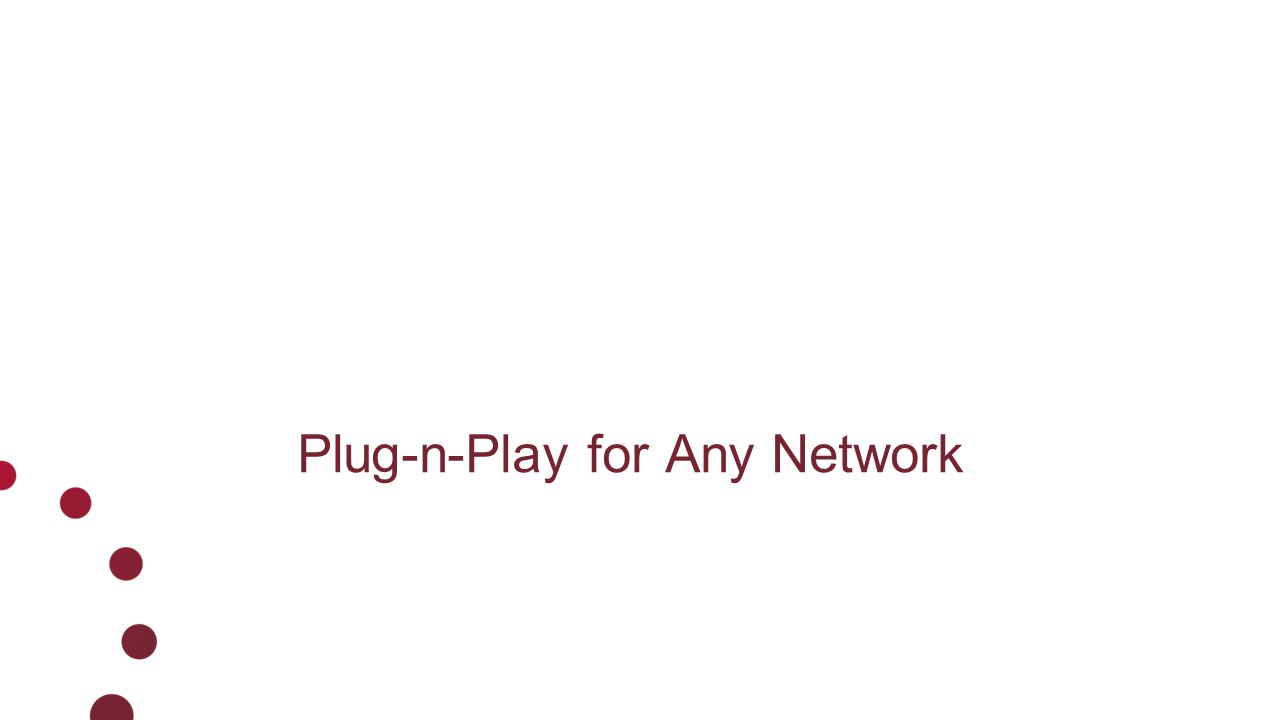 Plug-n-Play for Any Network