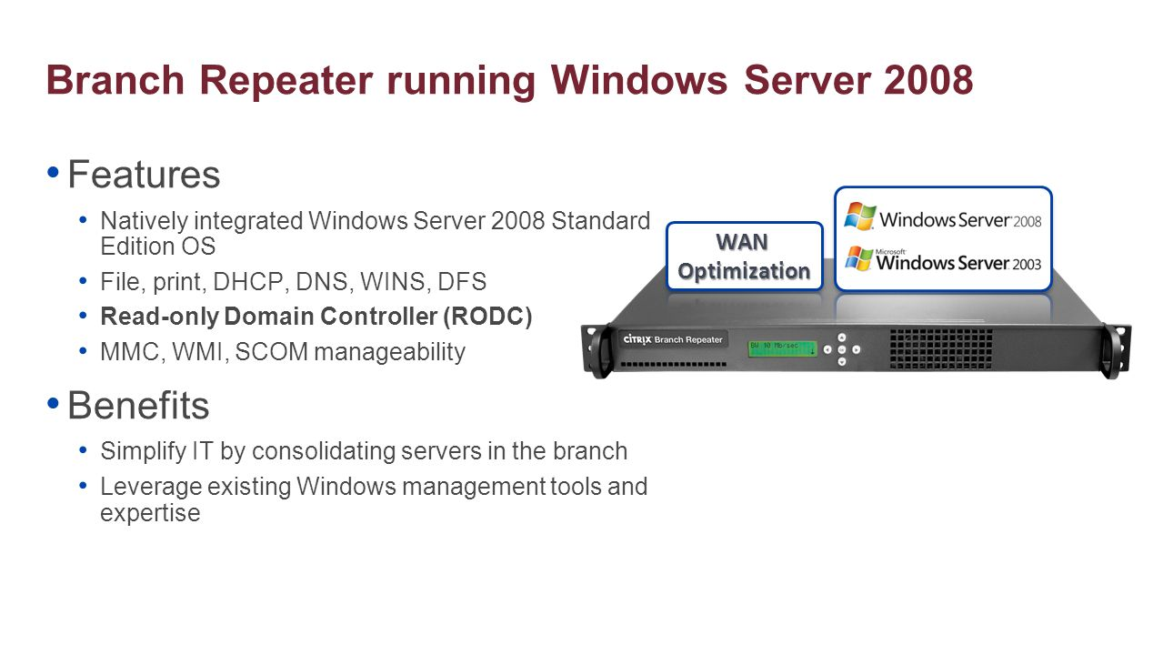Read-Only Domain Controller (RODC) Features Read-only AD DS database Unidirectional replication Credential caching Administrator role separation Read-only Domain Name System (DNS) Benefits Securely deploy a local DC in any branch location Faster authentication and logon times for branch users Centralized IT management and control