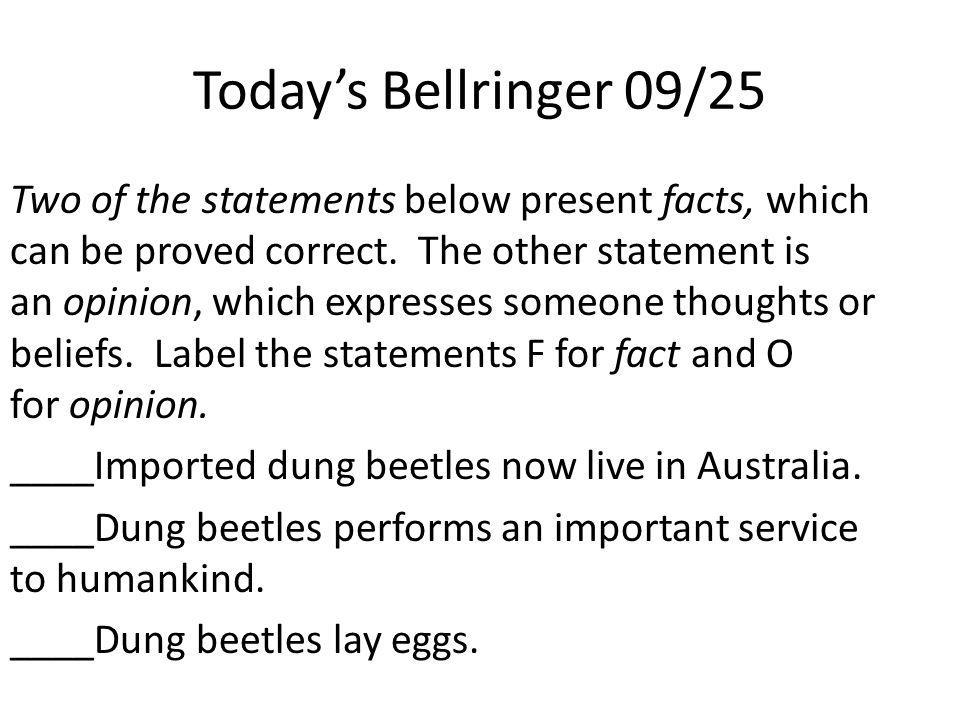 Today's Bellringer 09/25 Two of the statements below present facts, which can be proved correct.