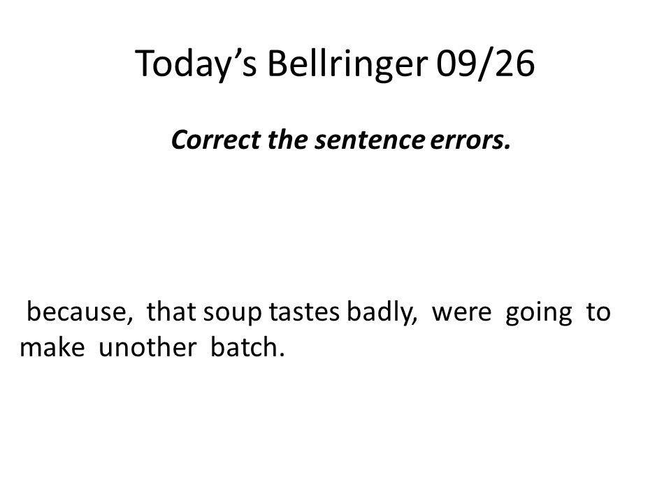Today's Bellringer 09/26 Correct the sentence errors.