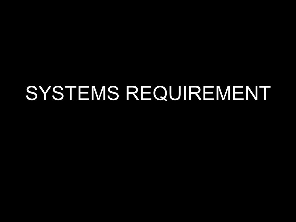 SYSTEMS REQUIREMENT