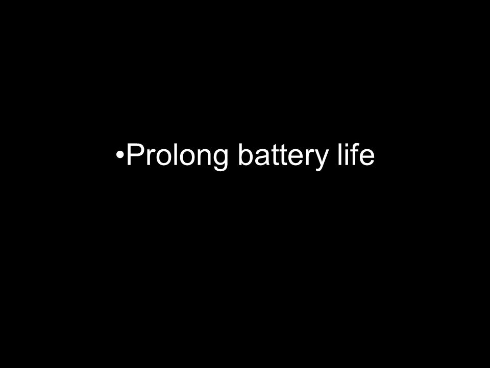 Prolong battery life