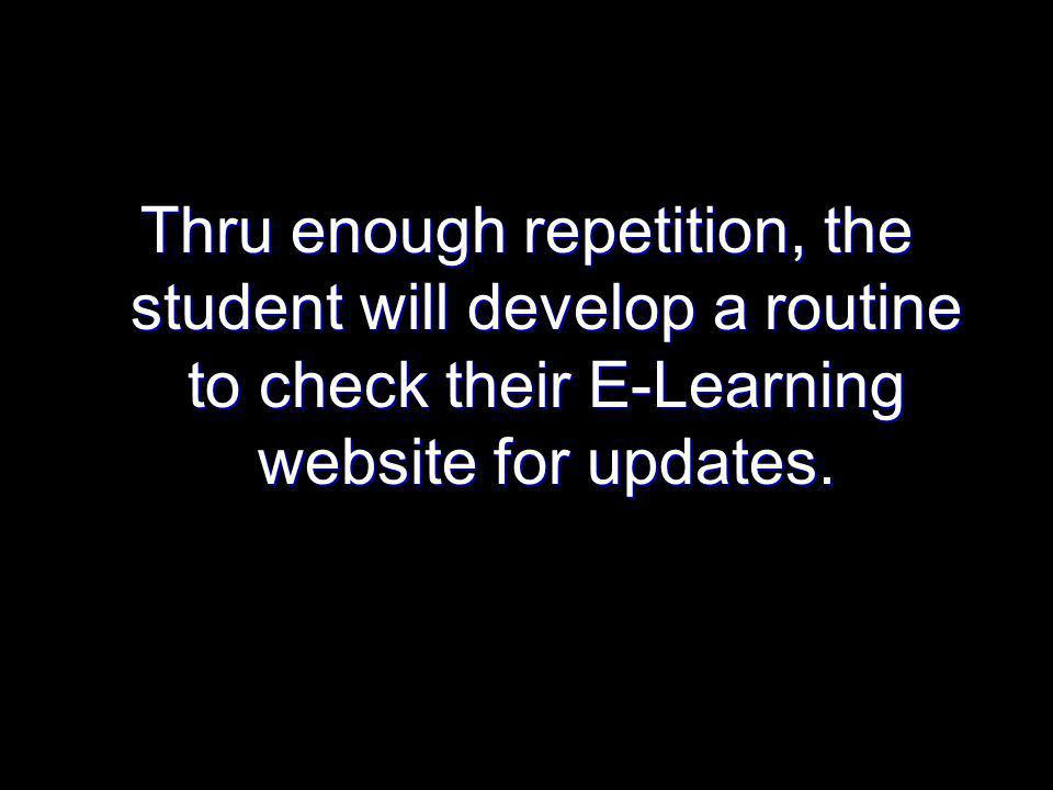 Thru enough repetition, the student will develop a routine to check their E-Learning website for updates.