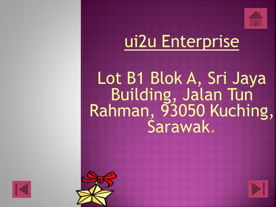 ui2u Enterprise Lot B1 Blok A, Sri Jaya Building, Jalan Tun Rahman, 93050 Kuching, Sarawak.