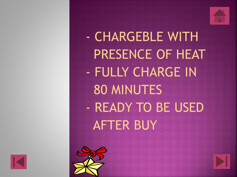 - CHARGEBLE WITH PRESENCE OF HEAT - FULLY CHARGE IN 80 MINUTES - READY TO BE USED AFTER BUY -