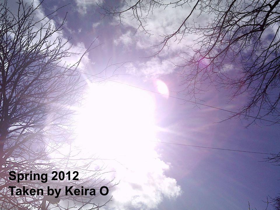 Spring 2012 Taken by Keira O